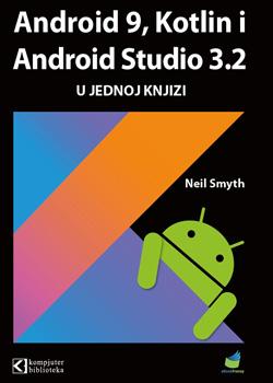 Android 9, Kotlin i Android Studio 3.2 u jednoj knjizi