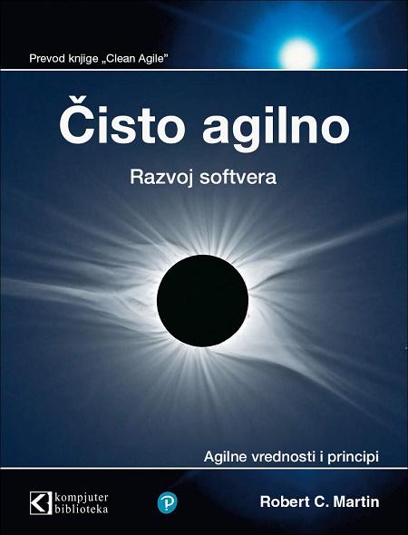 Čisto agilno - razvoj softvera, agilne vrednosti i principi Robert C. Martin