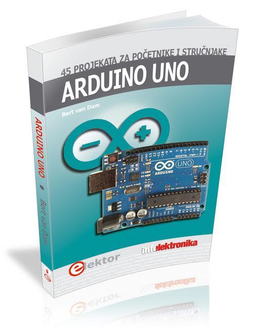 Arduino Uno - 45 projekata za početnike i stručnjake