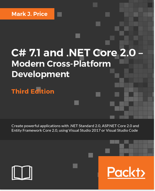 C# 7.1 and .NET Core 2.0 – Modern Cross-Platform Development - Third Edition