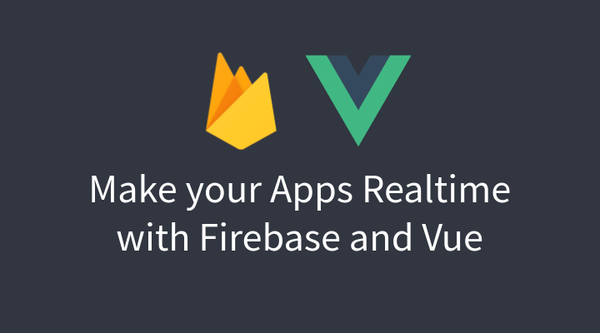 make-your-appes-realtime-with-firebase-and-vue