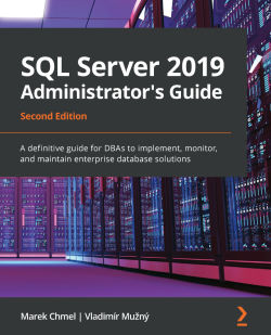 SQL Server 2019 Administrator's Guide - Second Edition