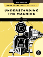 Write Great Code, Volume 1, 2nd Edition, Understanding the Machine