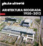 Arhitektura Beograda 1950 - 2012