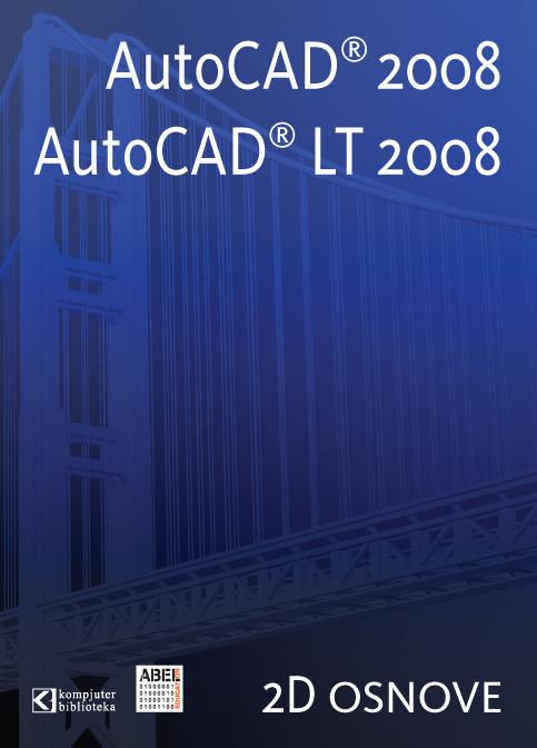 AutoCAD 2008 i AutoCAD LT 2008 2D osnove