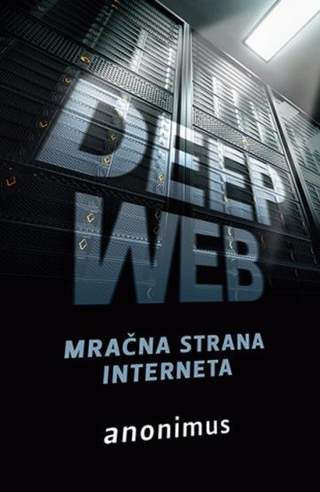 Deep Web : mračna strana interneta