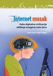Internet mozak - kako digitalna civilizacija oblikuje mozgove naše dece