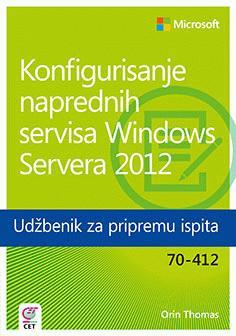 Konfigurisanje naprednih servisa Windows Servera 2012 - udžbenik za pripremu ispita 70-412