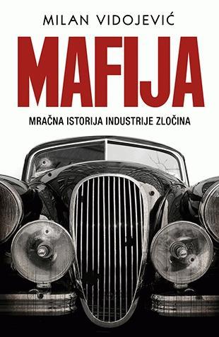 Mafija - mračna istorija industrije zločina