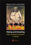 Making and Unmaking State - Centered Capitalism in Serbia