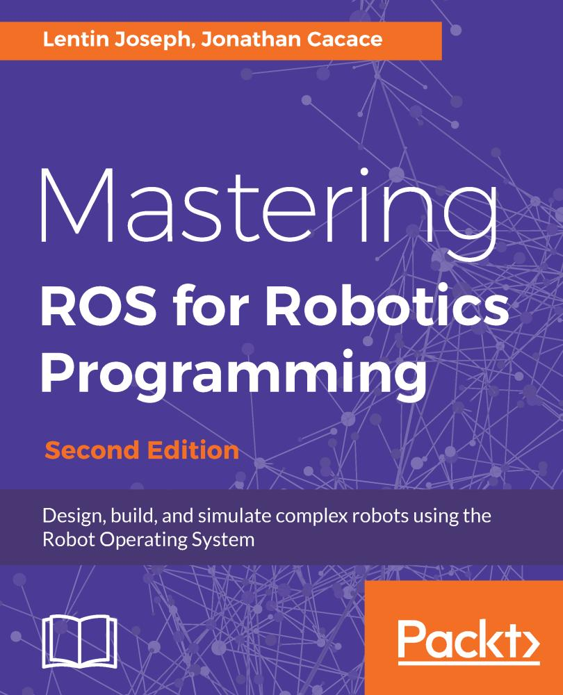 Mastering ROS for Robotics Programming - Second Edition