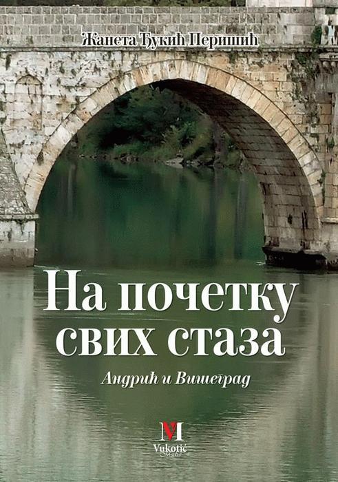 Na početku svih staza : Andrić i Višegrad