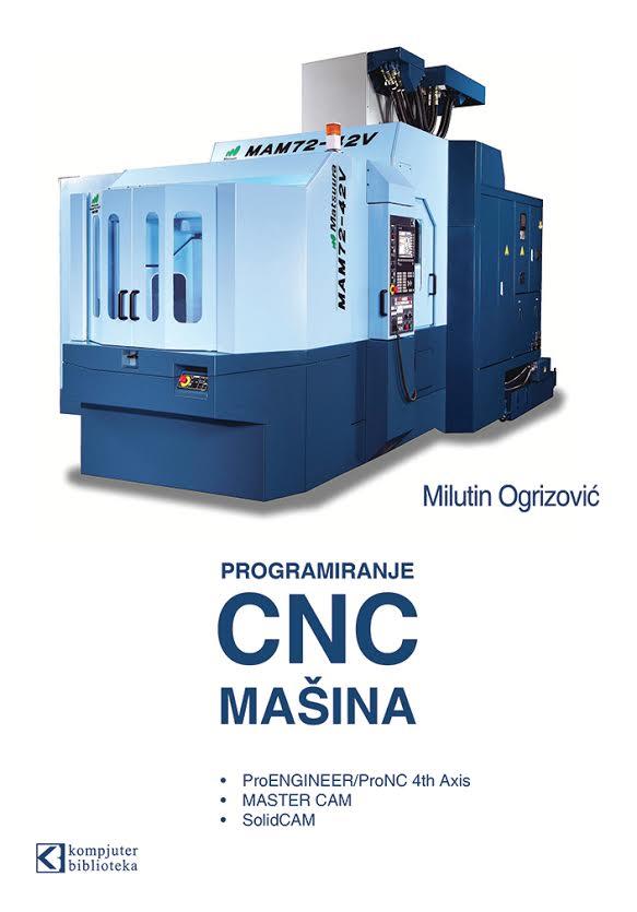 Programiranje savremenih CNC mašina sa ProENGINEER/ProNC 4th Axis • MASTER CAM • SolidCAM