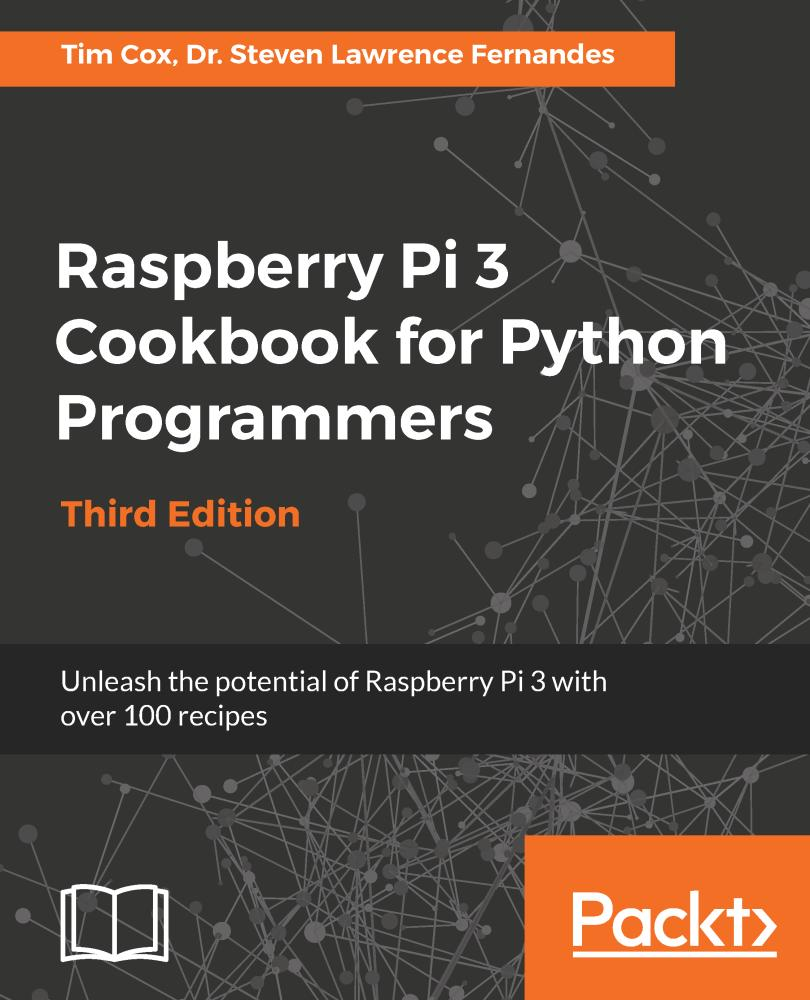 Raspberry Pi 3 Cookbook for Python Programmers - Third Edition