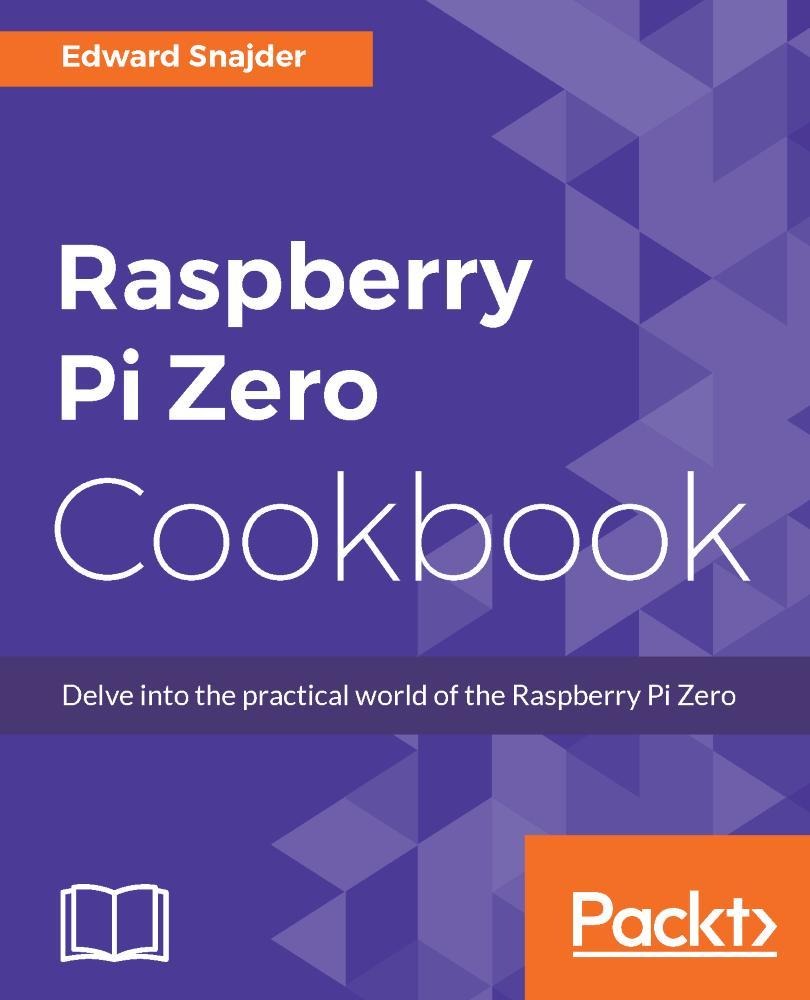 Raspberry Pi Zero Cookbook