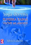 Sufijska tajna večne mladosti - joga derviša