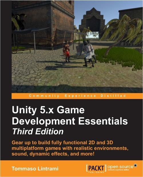 Unity 5.x Game Development Essentials - Third Edition